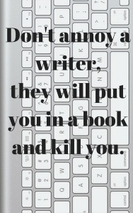 don't annoy a writer